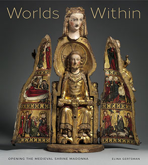 Cover image for Worlds Within: Opening the Medieval Shrine Madonna By Elina Gertsman