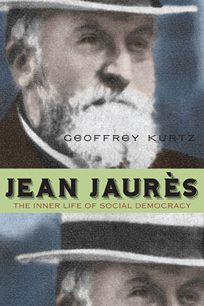 Cover image for Jean Jaurès: The Inner Life of Social Democracy By Geoffrey Kurtz