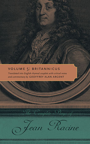 Cover image for The Complete Plays of Jean Racine: Volume 5: Britannicus By Jean Racine and Translated into English rhymed couplets with critical notes and commentary by Geoffrey Alan Argent