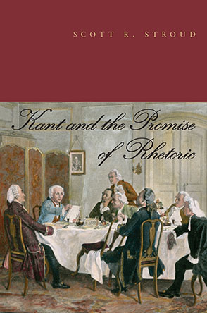 Cover image for Kant and the Promise of Rhetoric By Scott R. Stroud