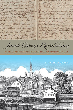 Cover image for Jacob Green's Revolution: Radical Religion and Reform in a Revolutionary Age By S. Scott Rohrer