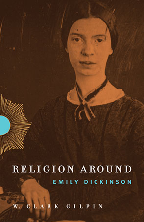 Cover image for Religion Around Emily Dickinson By W. Clark Gilpin