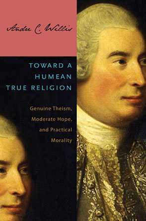 Cover image for Toward a Humean True Religion : Genuine Theism, Moderate Hope, and Practical Morality By Andre C. Willis