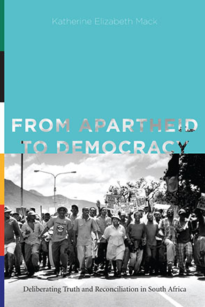 Cover image for From Apartheid to Democracy: Deliberating Truth and Reconciliation in South Africa By Katherine Elizabeth Mack