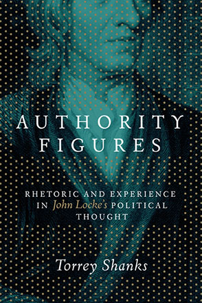 Cover image for Authority Figures: Rhetoric and Experience in John Locke's Political Thought By Torrey Shanks
