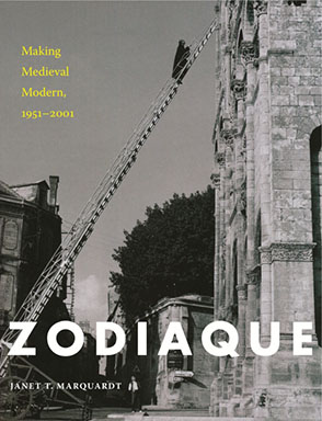 Cover image for Zodiaque: Making Medieval Modern, 1951–2001 By Janet T. Marquardt