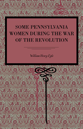 Cover image for Some Pennsylvania Women During the War of the Revolution By William  Henry Egle