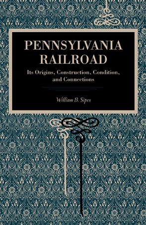 Cover image for Pennsylvania Railroad: Its Origins, Construction, Condition, and Connections By William B. Sipes