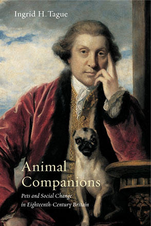 Cover image for Animal Companions: Pets and Social Change in Eighteenth-Century Britain By Ingrid H. Tague