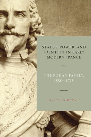Cover image for Status, Power, and Identity in Early Modern France: The Rohan Family, 1550–1715 By Jonathan Dewald
