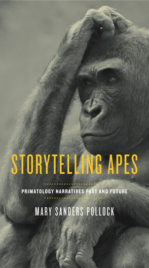 Cover image for Storytelling Apes: Primatology Narratives Past and Future By Mary Sanders Pollock
