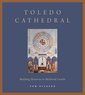 Cover image for Toledo Cathedral: Building Histories in Medieval Castile By Tom Nickson