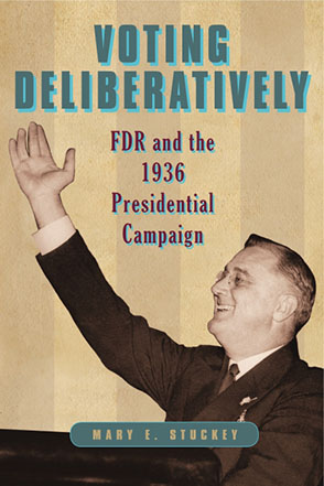 Cover image for Voting Deliberatively: FDR and the 1936 Presidential Campaign By Mary E. Stuckey