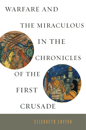 Cover image for Warfare and the Miraculous in the Chronicles of the First Crusade By Elizabeth Lapina