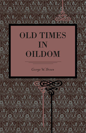 Cover image for Old Times in Oildom By George W. Brown