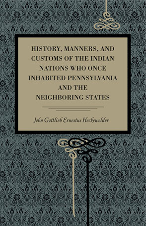 Cover image for History, Manners, and Customs of the Indian Nations Who Once Inhabited Pennsylvania and the Neighbouring States By John Gottlieb Ernestus Heckewelder
