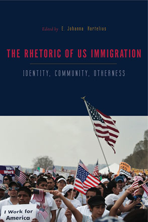 Cover image for The Rhetorics of US Immigration: Identity, Community, Otherness Edited by E. Johanna Hartelius