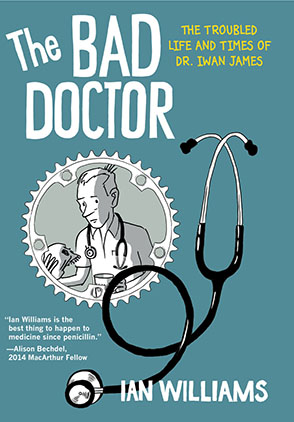 Cover image for The Bad Doctor: The Troubled Life and Times of Dr. Iwan James By Ian Williams