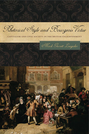 Cover image for Rhetorical Style and Bourgeois Virtue: Capitalism and Civil Society in the British Enlightenment By Mark Garrett Longaker