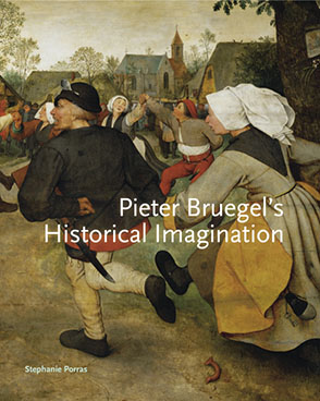 Cover image for Pieter Bruegel's Historical Imagination By Stephanie Porras