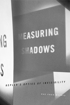 Cover image for Measuring Shadows: Kepler's Optics of Invisibility By Raz Chen-Morris