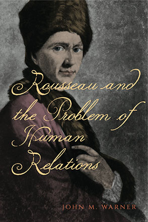 Cover image for Rousseau and the Problem of Human Relations By John M. Warner