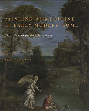 Cover image for Painting as Medicine in Early Modern Rome: Giulio Mancini and the Efficacy of Art By Frances Gage
