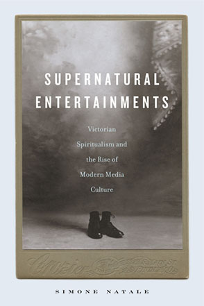 Cover image for Supernatural Entertainments: Victorian Spiritualism and the Rise of Modern Media Culture By Simone Natale