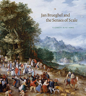 Cover image for Jan Brueghel and the Senses of Scale By Elizabeth Alice Honig