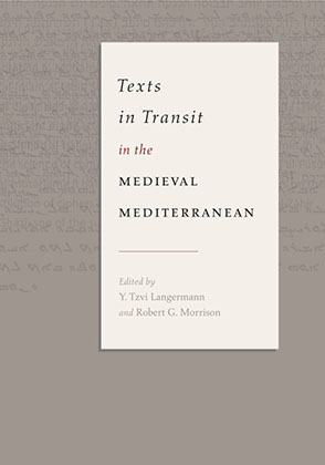 Cover image for Texts in Transit in the Medieval Mediterranean Edited by Y. Tzvi Langermann and Robert G. Morrison