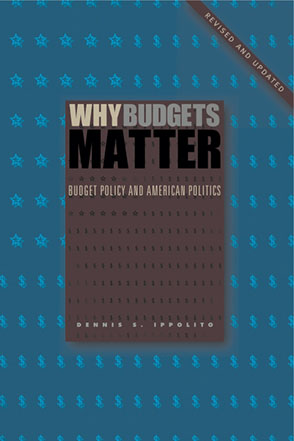 Cover image for Why Budgets Matter: Budget Policy and American Politics; Revised and Updated Edition By Dennis S. Ippolito