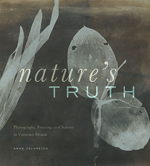 Cover image for Nature's Truth: Photography, Painting, and Science in Victorian Britain By Anne Helmreich