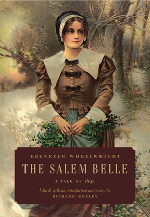 Cover image for The Salem Belle: A Tale of 1692 By Ebenezer Wheelwright and Edited, with an introduction and notes by Richard Kopley