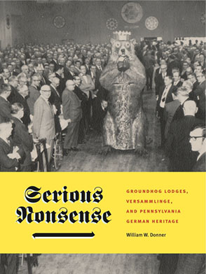 Cover image for Serious Nonsense: Groundhog Lodges, Versammlinge, and Pennsylvania German Heritage By William W. Donner