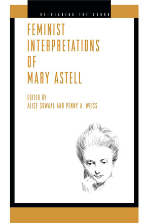 Cover image for Feminist Interpretations of Mary Astell Edited by Alice Sowaal and Penny A. Weiss