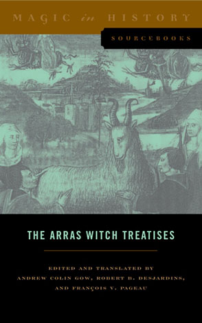 Cover image for The Arras Witch Treatises: Johannes Tinctor's Invectives contre la secte de vauderie and the Recollectio casus, status et condicionis Valdensium ydolatrarum by the Anonymous of Arras (1460) Edited and translated by Andrew Colin Gow