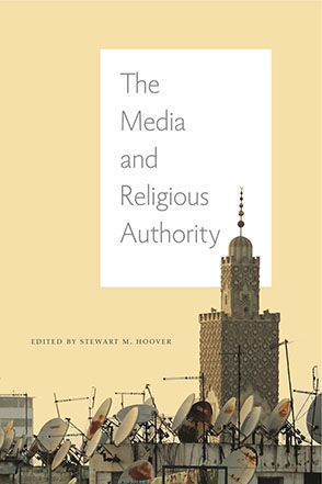 Cover image for The Media and Religious Authority Edited by Stewart M. Hoover