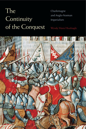 Cover image for The Continuity of the Conquest: Charlemagne and Anglo-Norman Imperialism By Wendy Marie Hoofnagle