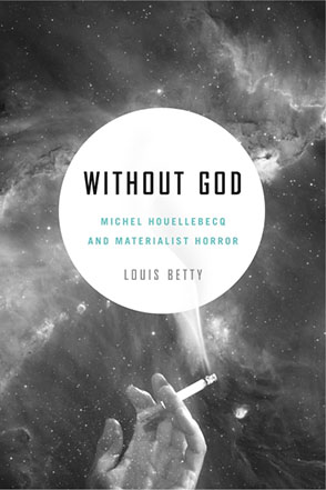 Cover image for Without God: Michel Houellebecq and Materialist Horror By Louis Betty
