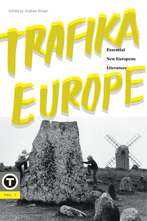Cover image for Trafika Europe: Essential New European Literature, Vol. 1 Edited by Andrew Singer