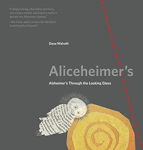 Cover image for Aliceheimer's: Alzheimer's Through the Looking Glass By Dana Walrath