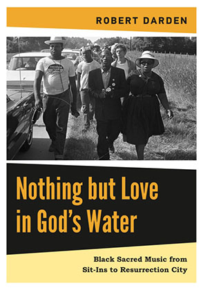 Cover image for Nothing but Love in God's Water: Volume 2: Black Sacred Music from Sit-Ins to Resurrection City By Robert Darden