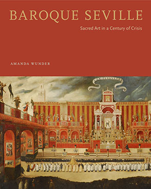 Cover image for Baroque Seville: Sacred Art in a Century of Crisis By Amanda Wunder