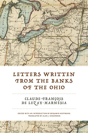 Cover image for Letters Written from the Banks of the Ohio By Claude-François de Lezay-Marnésia, Edited with an introduction by Benjamin Hoffmann, and Translated byAlan J. Singerman
