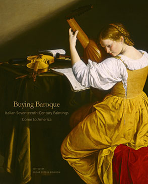 Cover image for Buying Baroque: Italian Seventeenth-Century Paintings Come to America Edited by Edgar Peters  Bowron