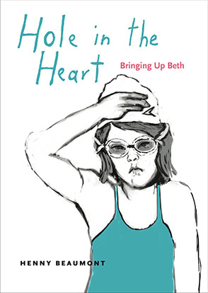 Cover image for Hole in the Heart: Bringing Up Beth By Henny Beaumont