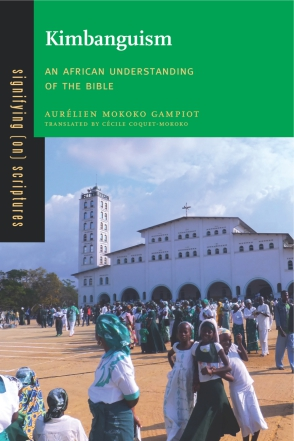 Cover image for Kimbanguism: An African Understanding of the Bible By Aurélien Mokoko Gampiot and Translated by Cécile Coquet-Mokoko
