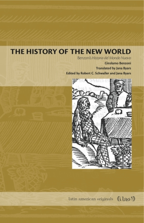 Cover image for The History of the New World: Benzoni's Historia del Mondo Nuovo By Girolamo Benzoni, Translated by Jana Byars, Edited byRobert C. Schwaller, and Jana Byars