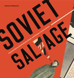 Cover image for Soviet Salvage: Imperial Debris, Revolutionary Reuse, and Russian Constructivism By Catherine Walworth