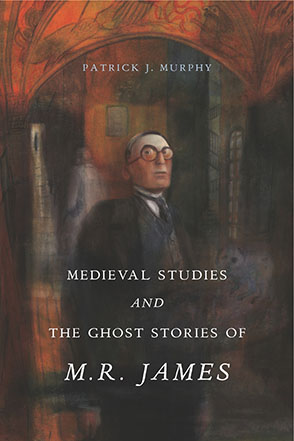 Cover image for Medieval Studies and the Ghost Stories of M. R. James By Patrick J. Murphy